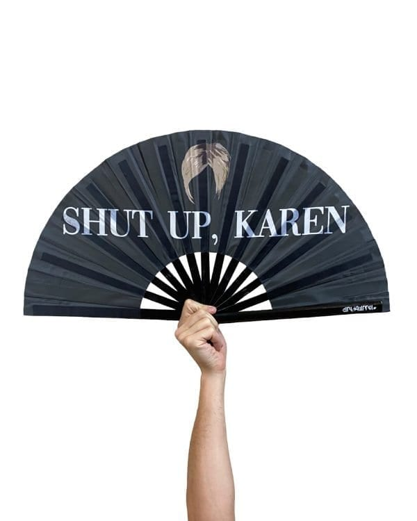 Shut Up Karen Fan